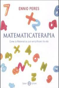 Matematicaterapia. Come La Matematica Pu