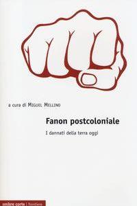 Fanon Postcoloniale. I Dannati Della Ter